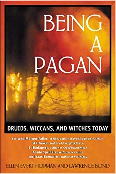Being a Pagan: Druids Wiccans and Witches Today