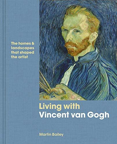 Living with Vincent van Gogh: The homes and landscapes that shaped the artist