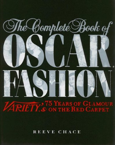 The Complete Book of Oscar Fashion: 75 Years of Glamour on the Red Carpet