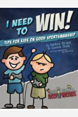 I Need to Win! Tips for Kids on Good Sportsmanship (How to Make & Keep Friends Workbooks) (Volume 3) Paperback