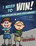 I Need to Win! Tips for Kids on Good Sportsmanship (How to Make & Keep Friends Workbooks) (Volume 3)