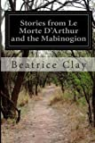Stories from le Morte d'Arthur and the Mabinogion, Beatrice Clay, 1499626681