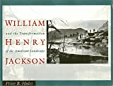 William Henry Jackson and the Transformation of the American Landscape, Hales, Peter B., 0877224781