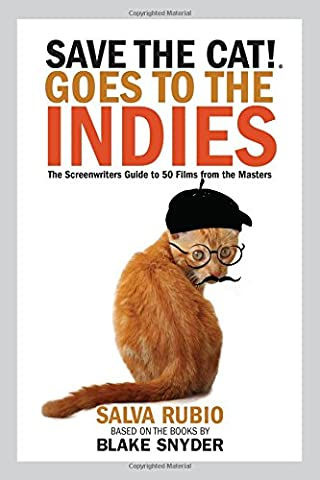 Save the Cat!® Goes to the Indies: The Screenwriters Guide to 50 Films from the Masters (From Reader To Writer)