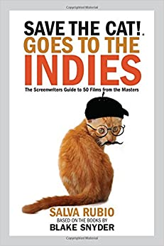 Save the Cat!® Goes to the Indies: The Screenwriters Guide to 50 Films from the Masters