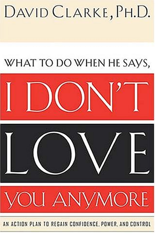 I Don't Love You Anymore: What to do when he says, pdf epub