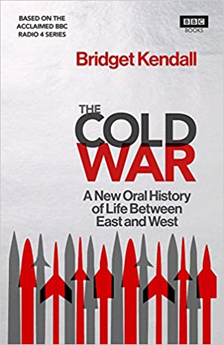 Image result for Cold War: A New Oral History of Life Between the East and the West by Bridget Kendall