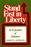 Stand Fast in Liberty, Robert G. Gromacki, 0801037441