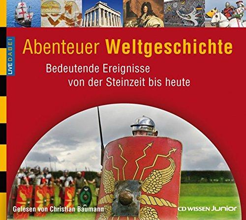 CD WISSEN Junior - Live dabei - Abenteuer Weltgeschichte. Bedeutende Ereignisse von der Steinzeit bis heute, 3 CDs