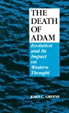 The Death of Adam : Evolution and Its Impact on Western Thought, Greene, John C., 081380390X