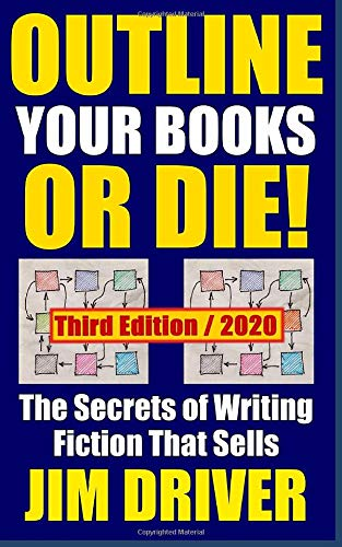 Outline Your Books Or Die!: Secrets of Writing Fiction that Sells ...