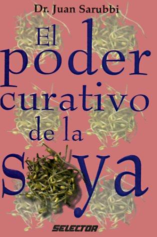 Poder Curativo De Soya/Cure Yourself With Natural Soy Bean (Coleccion Salud y Belleza)