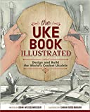 The Uke Book Illustrated: Design and Build the World's Coolest Ukulele (Fox Chapel Publishing) Graphic Novel Format Shows Every Step of Construction with 1,500 Beautiful Watercolor Illustrations