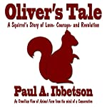 Oliver's Tale: A Squirrel's Story of Love, Courage, and Revolution | Paul A Ibbetson