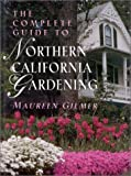The Complete Guide to Northern California Gardening, Maureen Gilmer, 087833842X