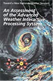 img - for An Assessment of the Advanced Weather Interactive Processing System: Operational Test and Evaluation of the First System Build book / textbook / text book