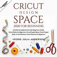 Cricut Design Space 2020 for Beginners: A Guide Complete to Cricut for Beginners Guide, Cricut Maker for Begin