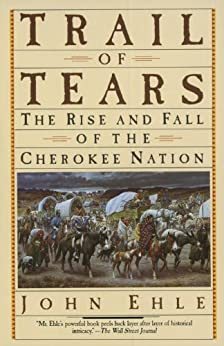 Trail of Tears: The Rise and Fall of the Cherokee Nation by [Ehle, John]