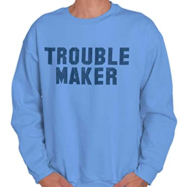 823992ce8 Trouble Maker Rebel Novelty College Party Crewneck Sweatshirt Carolina Blue