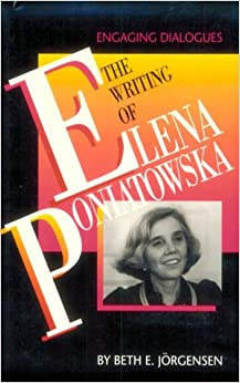 The Writing of Elena Poniatowska: Engaging Dialogues (Texas Pan American Series)
