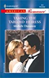 Taming the Tabloid Heiress, Michele Dunaway, 0373169000