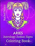 Aries - Astrology Zodiac Signs Coloring Book: The Horoscope Ram Sign For March 20 - April 20 - Astrological Art For Adults & Teenagers