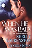 When He Was Bad, Cynthia Eden and Shelly Laurenston, 0758227264