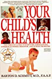 Your Child's Health: The Parents' Guide to Symptoms, Emergencies, Common Illnesses, Behavior, and School Problems