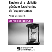 Einstein et la relativité générale, les chemins de l'espace-temps d'Alfred Eisenstaedt: Les Fiches de Lecture d'Universalis (French Edition)