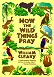 How the Wild Things Pray, William Cleary, 0939516454