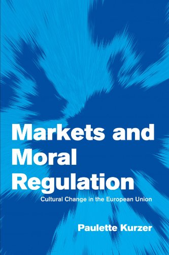 Markets and Moral Regulation: Cultural Change in the European Union (Themes in European Governance)