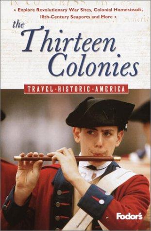 Fodor's The Thirteen Colonies, 1st Edition (Travel Historic America)