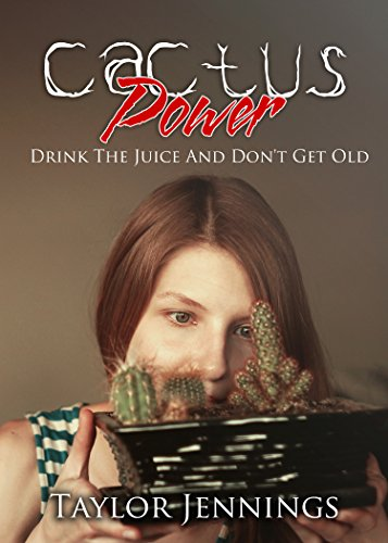 Cactus Power: Drink The Juice And Don't Get Old