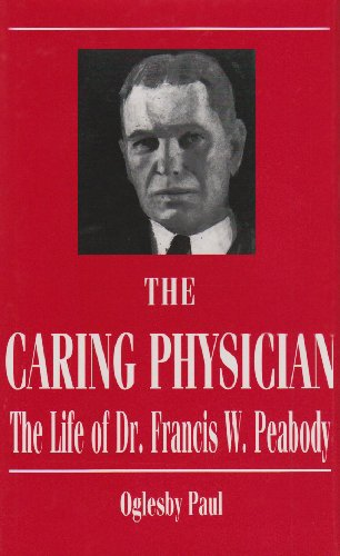The Caring Physician: The Life of Dr. Francis W. Peabody (Boston Medical Library in the Countway Library of Medicine)