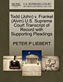 Todd V. Frankel U. S. Supreme Court Transcript of Record with Supporting Pleadings, Peter P. Liebert, 1270521551