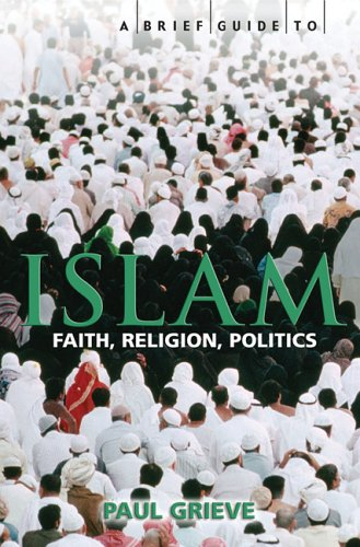 A Brief Guide to Islam: Faith, Religion, Politics pdf epub