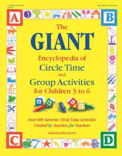 The GIANT Encyclopedia of Circle Time and Group Activities for Children 3 to 6: Over 600 Favorite Circle Time Activities Created by Teachers for Teachers (The GIANT -
