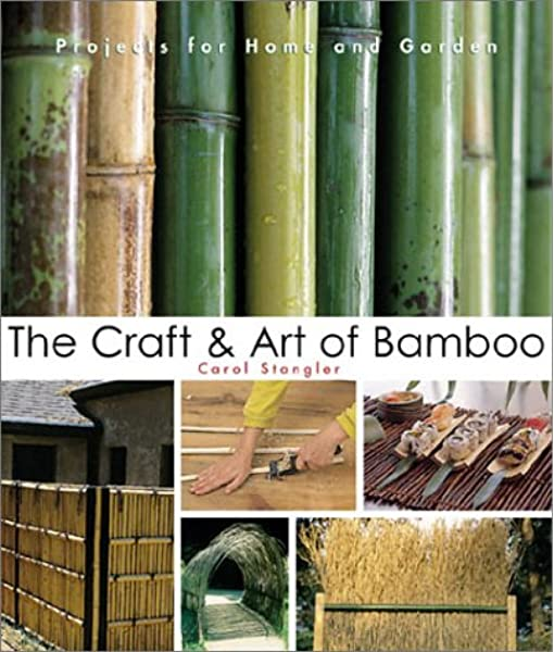 The Craft Art Of Bamboo 30 Elegant Projects To Make For Home And Garden Stangler Carol 9781579901912 Amazon Com Books