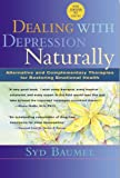 Dealing with Depression Naturally : Complementary and Alternative Therapies for Restoring Emotional Health (NTC Keats - Health)