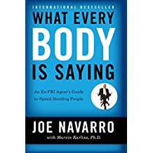 What Every BODY is Saying: An Ex-FBI Agent's Guide to Speed-Reading People