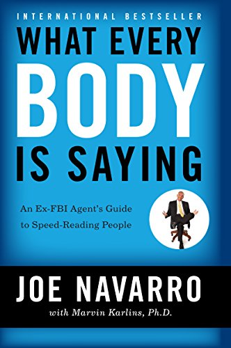 (What Every BODY is Saying: An Ex-FBI Agent's Guide to Speed-Reading People)