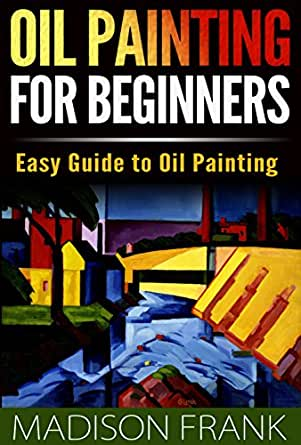 Oil painting for beginners easy guide to oil painting for Oil painting instructions for beginners
