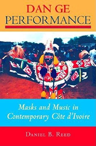 Dan Ge Performance: Masks and Music in Contemporary Côte d Ivoire (African Expressive Cultures)