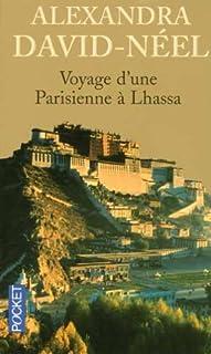 Voyage d'une Parisienne à Lhassa : à pied et en mendiant de la Chine à l'Inde à travers le Thibet, David-Néel, Alexandra