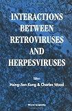 Interactions Between Retroviruses and Herpesviruses, Hsien-Jien Kung, 9810216254