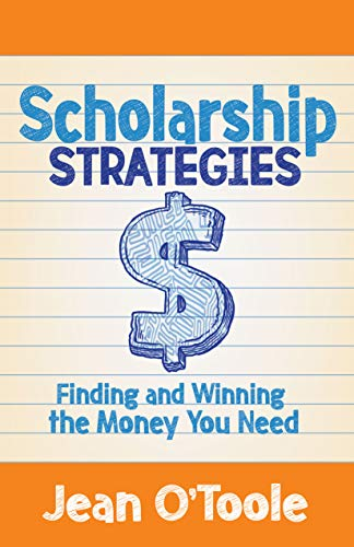Scholarship Strategies: Finding and Winning the Money You Need by [O'Toole, Jean]