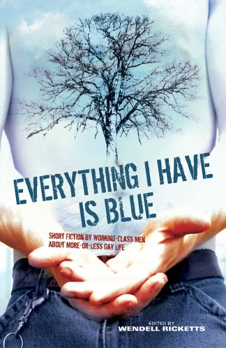 Everything I Have Is Blue: Short Fiction by Working-Class Men About More-or-Less Gay Life