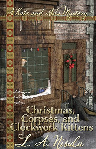 Christmas, Corpses, and Clockwork Kittens by [Nisula, L. A.]