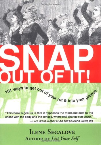 Groove Snap - Snap Out of It: 101 Ways to Get Out of Your Rut & into Your Groove