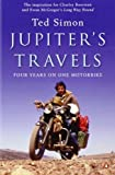 Jupiters Travels: Written by Ted Simon, 2007 Edition, (Reprint) Publisher: Penguin UK [Paperback]